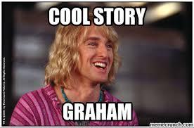 Cool Story Meme - story graham