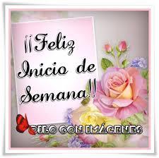 imagenes de feliz inicio de semana con rosas imágenes de feliz inicio de semana con frases hermosas imagenes