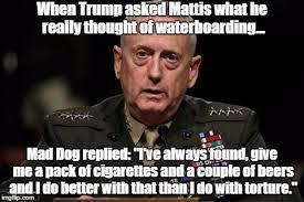 Mad Dog Meme - trump s secretary of defense mad dog mattis opposes torture