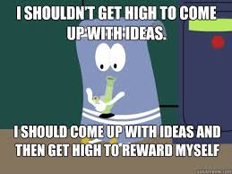 Meme Yourself - towlie meme quote on getting high to reward yourself