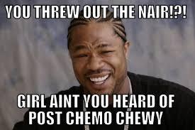 Chemo Meme - post chemo hair cancer humor cancer survivor humor pinterest