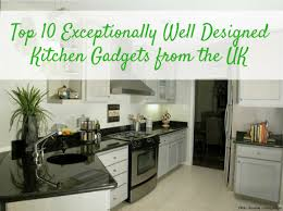 top 10 exceptionally well designed kitchen gadgets from the uk