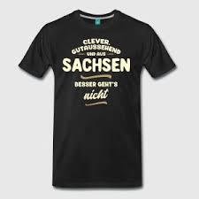 sachsen sprüche clever gutaussehend und aus sachsen t shirt spreadshirt