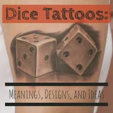 dice tattoos meanings designs and ideas tatring
