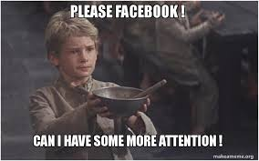Face Book Meme - please facebook can i have some more attention make a meme