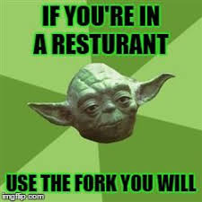 Yoda Meme Creator - advice yoda meme if you re in a resturant use the fork you will