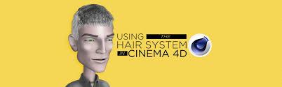 4d hair never have a bad hair day again with cinema 4d s powerful hair