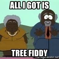 Tree Fiddy Meme - tree fiddy meme generator