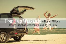 families 6 tips for a 4 day weekend without breaking the