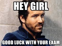 Good Luck On Finals Meme - hey girl good luck with your exam ryan reynolds finals meme