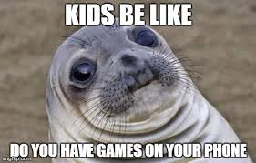 You Got Games On Your Phone Meme - awkward moment sealion meme imgflip