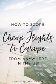 how to fly to europe for cheap our next adventure
