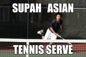 Funny Tennis Memes - supah asian tennis serve supa asian quickmeme