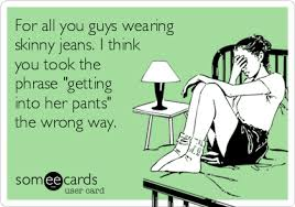 Guys Wearing Skinny Jeans For All You Guys Wearing Skinny Jeans I Think You Took The Phrase