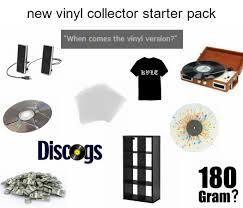 Vinyl Meme - vinyl collecter starter package what is best in life