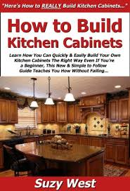 how to build your own kitchen cabinets cheap how to build kitchen cabinets learn how you can quickly