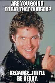 David Hasselhoff Meme - image tagged in david hasselhoff burger imgflip