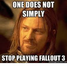Meme One Does Not Simply - one does not simply stop playing fallout 3 egeneratornet meme on me me