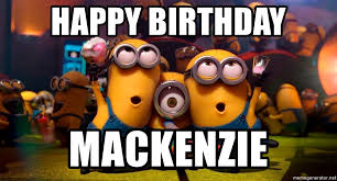 Mackenzie Meme - happy birthday mackenzie happy birthday from minions meme generator