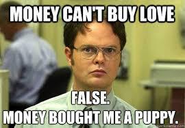 Buy Meme - money can t buy love false money bought me a puppy quickmeme