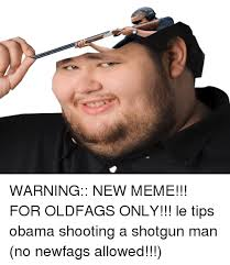 Obama Shooting Meme - warning new meme for oldfags only le tips obama shooting a