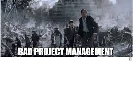 Project Management Meme - bad project management by rburger11 meme center