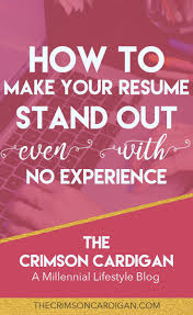 resume stand out how to make your resume stand out even if you have no experience