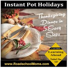 instant pot thanksgiving in 5 easy steps ultimate homeschool