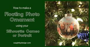 how to make a floating photo ornament using your silhouette cameo or