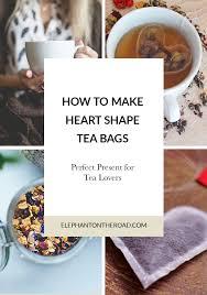 heart shaped tea bags how to make heart shaped tea bags elephant on the road