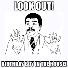 Look Out Meme - look out birthday boy in the house neil degrasse reaction badass