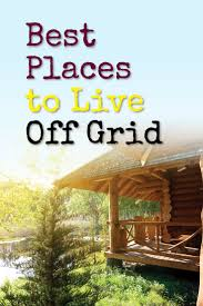 best places to live off grid best off grid us states and a few