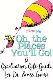 oh the places you ll go graduation oh the places you ll go a graduation gift guide for dr seuss