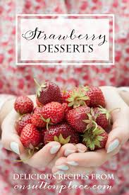 Easy Dinner Party Ideas For 12 12 Easy Strawberry Dessert Recipes On Sutton Place