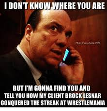 Brock Lesnar Meme - i don t know where you are butim gonna find you and tell you how my