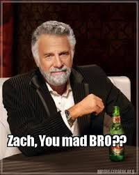 Mad Bro Meme - meme creator zach you mad bro meme generator at memecreator org
