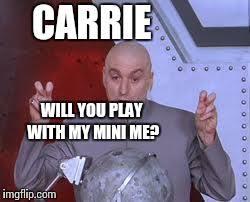 Carrie Meme - dr evil laser meme imgflip