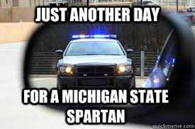 Michigan State Memes - just another day for a michigan state spartan michigan state
