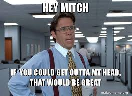 Mitch Meme - hey mitch if you could get outta my head that would be great