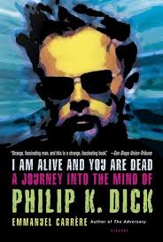 k che ma e i am alive and you are dead a journey into the mind of philip k