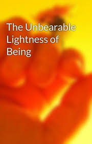 the incredible lightness of being the unbearable lightness of being wattpad
