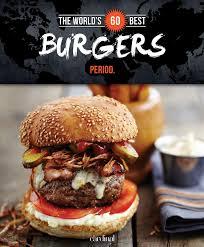 the world u0027s 60 best burgers period the world u0027s 60 best