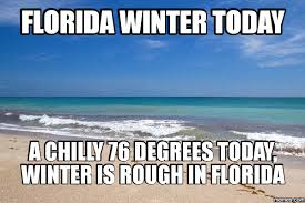 Florida Winter Meme - florida winter today a chilly 76 degrees today winter is rough in