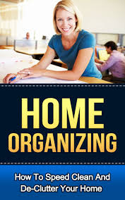 buy home organizing how to speed clean and declutter your home
