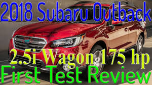 first subaru outback 2018 subaru outback 2 5i first test review safe slow and
