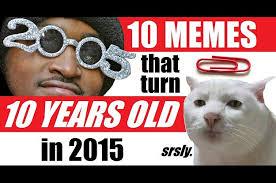 Turn On Memes - 10 memes that turn 10 years old in 2015