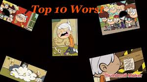 House Episodes Top 10 Worst Loud House Episodes Youtube