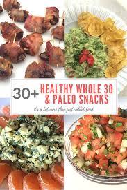 30 healthy whole 30 u0026 paleo snacks snacks 30th and whole30