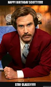 Scotty Meme - happy birthday scotty stay classy ron burgundy make a meme