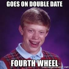 Double Picture Meme Generator - goes on double date fourth wheel bad luck brian meme generator
